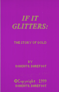 """If It Glitters: The Story of Gold"""