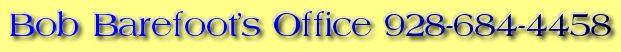 Bob Barefoot's Office 928-684-4458