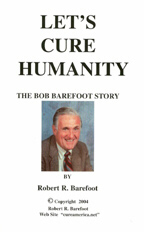 """Let's Cure Humanity: The Bob Barefoot Story"""